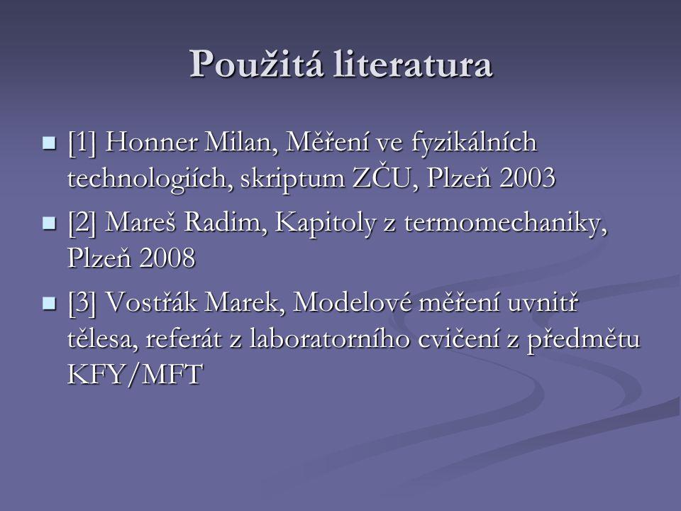 Použitá literatura [1] Honner Milan, Měření ve fyzikálních technologiích, skriptum ZČU, Plzeň 2003.